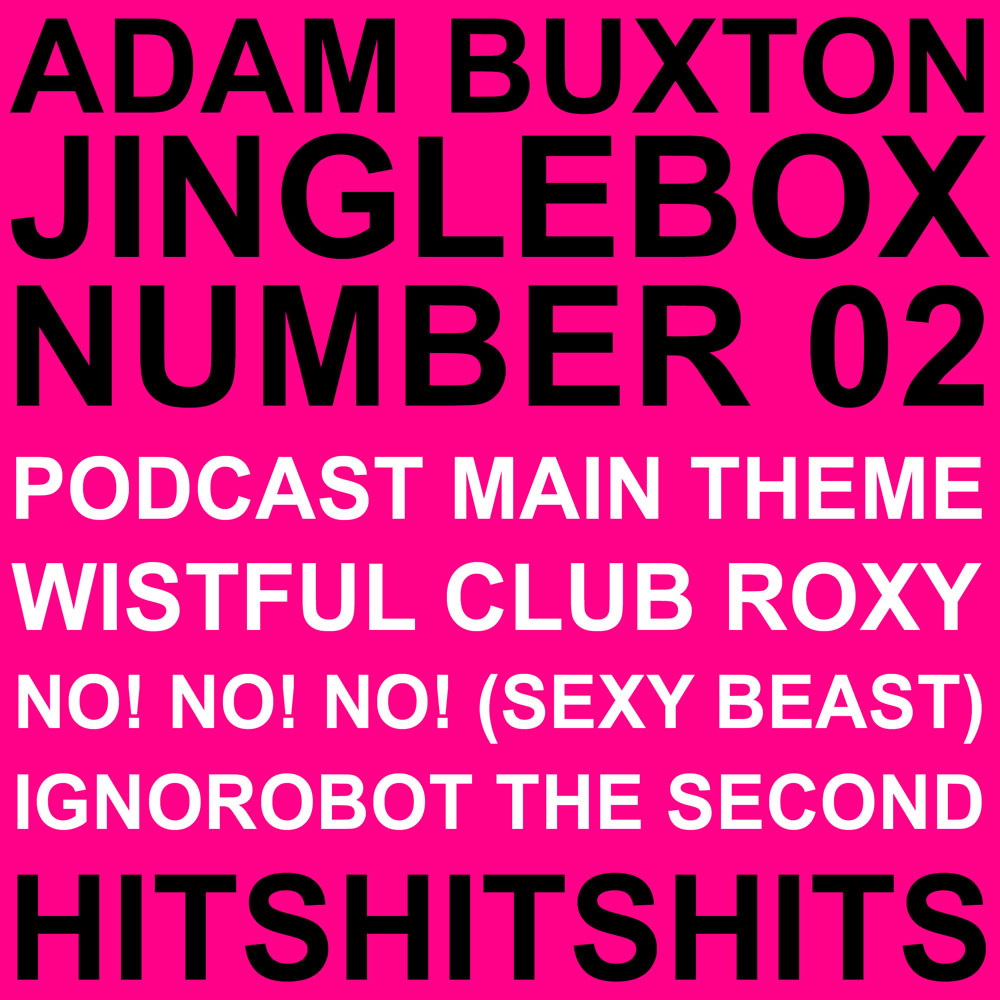 Adam Buxton Podcast - Jinglebox Number 02 - HitsHitsHits