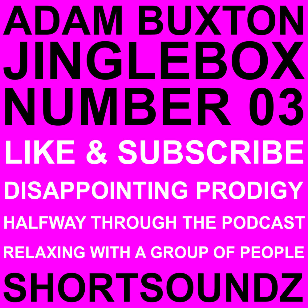 Adam Buxton Podcast - Jinglebox Number 03 - Shortsoundz