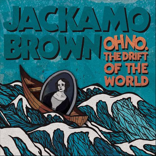 Jackamo Brown - Oh No. The Drift of the World (MP3 Download)